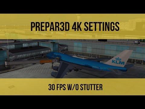 [P3D V3.4] - 4K SETTINGS & HOW TO ELIMINATE STUTTERS - 2017