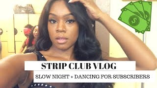 STRIP CLUB VLOG : MEETING SUBSCRIBERS AT MY CLUB / SLOW NIGHT/ DANCING FOR MY  SUBSCRIBERS !