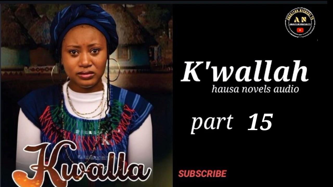 Download KWALLAH part 15 labari mai mutukar taba ZUCIYA ,tausayi dapw,. tsantsar Soyayyah Hausa novels audio