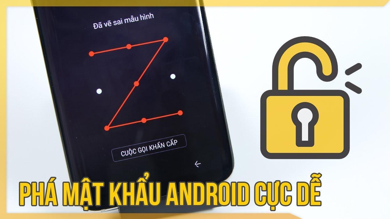 Cách phá mật khẩu Android cho mọi máy rất đơn giản