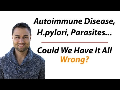 Autoimmune Disease, H pylori, Parasites...Could We Have It All Wrong?