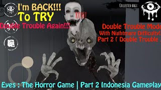 EDAN SUSAHNYA!!! | Eyes : The Horror Game ( Double Trouble + Nightmare Mode ) Part #2