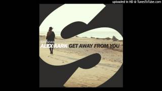 Alex Aark - Get Away From You (Original Mix) [Zippy 320 KBPS Free Download]