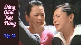 Phim Đài Loan Đứng bên trời nắng (Standing by the sun) - Tập 22 (Thuyết Minh)