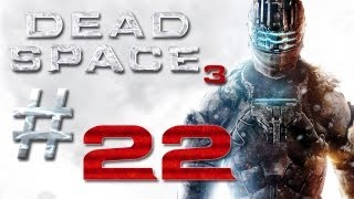 Dead Space 3 Gameplay #22 - Let