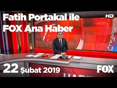 22 Şubat 2019 Fatih Portakal Ile FOX Ana Haber