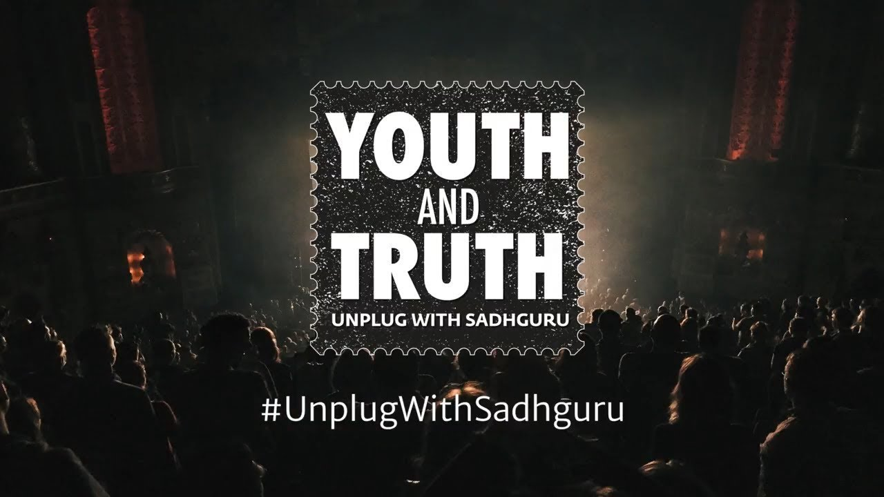 Youth AND Truth - UnplugWithSadhguru