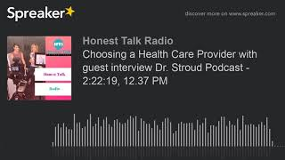 Choosing a Health Care Provider with guest interview Dr. Stroud Podcast - 2:22:19, 12.37 PM