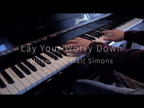 Lay Your Worry Down - Milow feat. Matt Simons - Piano Cover