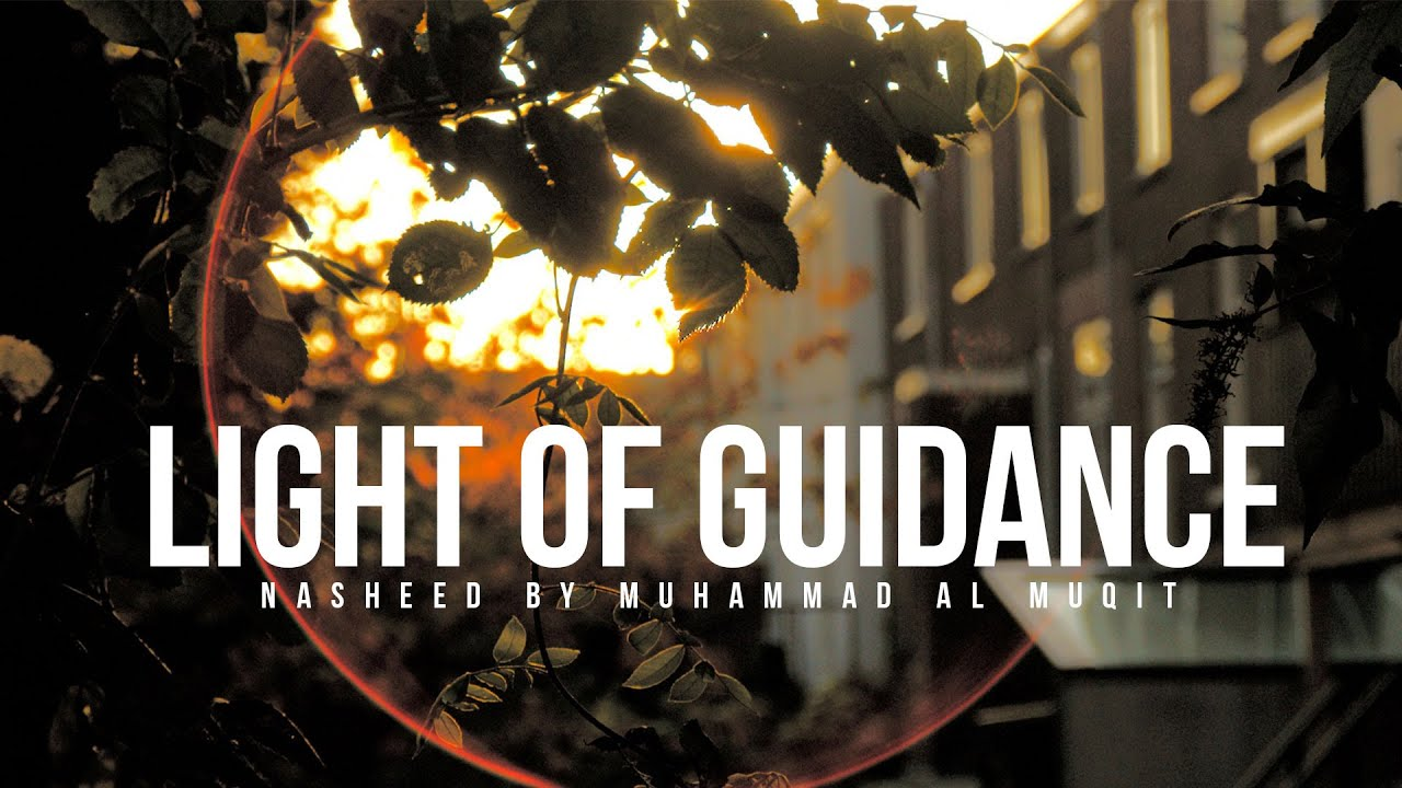 Light of Guidance - Nasheed By Muhammad al Muqit