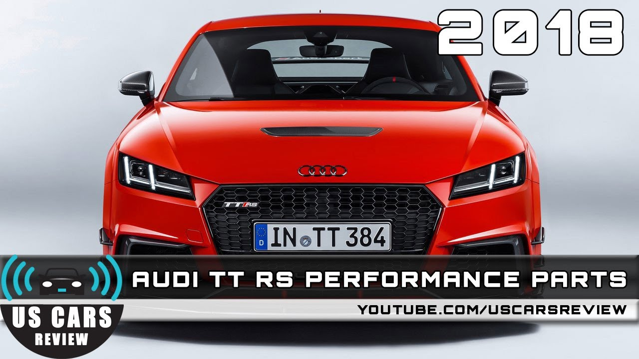 2018 AUDI TT RS PERFORMANCE PARTS Review - YouTube