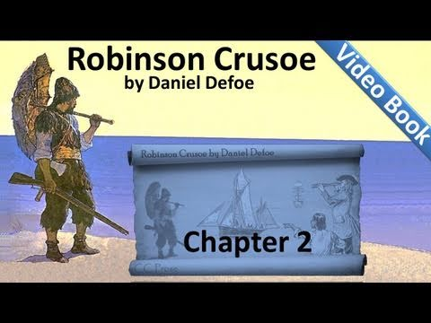 Chapter 02 - The Life and Adventures of Robinson Crusoe by D