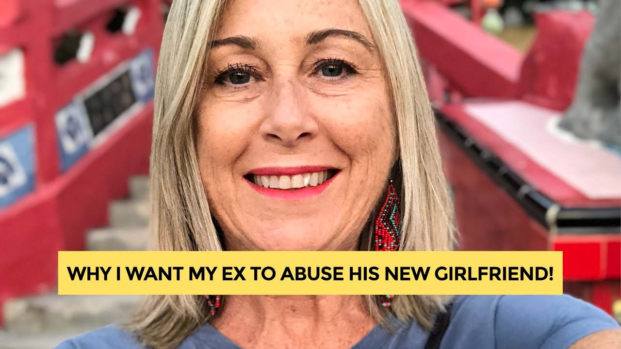 Why I want my ex to abuse his new girlfriend  Otherwise it's me!