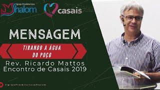 Tirando a Água do Poço (18/10/2019) | Rev. Ricardo Mattos | Encontro de Casais 2019