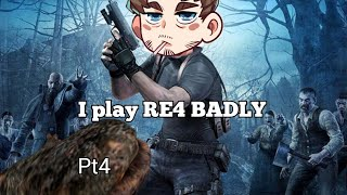 I play RE4 badly pt4