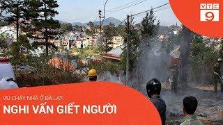 Vụ cháy nhà ở Đà Lạt: Nghi án giết người | VTC9