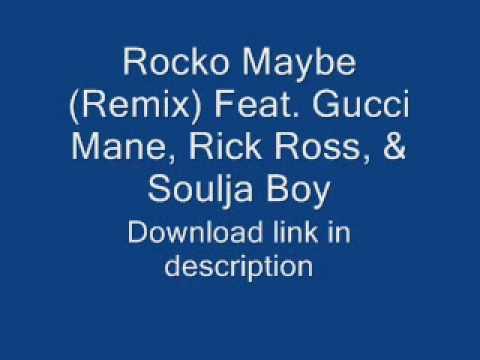 Rocko-Maybe (Remix) (Feat. Gucci Mane, Rick Ross, & Soulja Boy).wmv