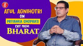 Atul Agnihotri's CANDID CONFESSION On Priyanka Chopra's Exit From 'Bharat'