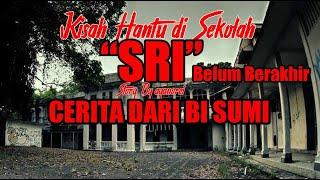 Kisah hantu di sekolah SRI - Belum berakhir - Cerita dari Bi Sumi (1)