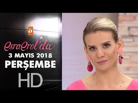 Esra Erol'da 3 Mayıs 2018 | Perşembe