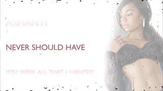 Ashanti - Never Should Have (Lyric Video)