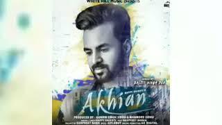 Akhiyan Song - Happy Raikoti (New Song)   Akhian   Goldboy   Latest Punjabi Songs 2018