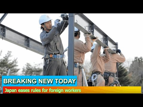 Breaking News - Japan eases rules for foreign workers