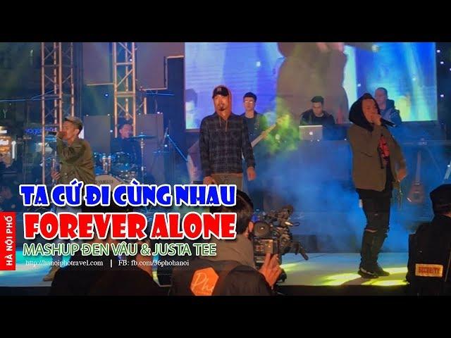 MashUp FOREVER ALONE & TA CỨ ĐI CÙNG NHAU | Đen Vâu ft JustaTee | Phố Concert