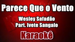 Parece Que o Vento - Wesley Safadão Part. Ivete Sangalo - Karaokê