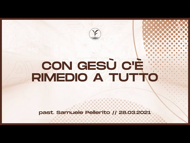 28.3 - Con Gesù c'è rimedio a tutto - Past. Samuele Pellerito - Sorgente di Vita