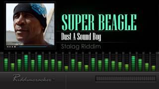 Super Beagle - Dust A Sound Boy (stalag Riddim) [hd]