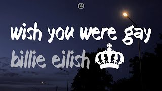 wish you were gay - Billie Eilish (LYRICS)