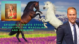Episode 9-Travis Stock Balancing the Masculine and Feminine.