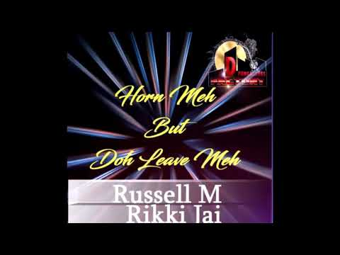 Russell M & Rikki Jai - Horn Meh But Doh Leave Meh (2019 Chutney Soca)