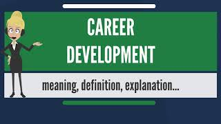 What is CAREER DEVELOPMENT? What does CAREER DEVELOPMENT mean? CAREER DEVELOPMENT meaning