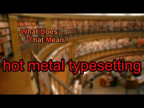 What does hot metal typesetting mean?