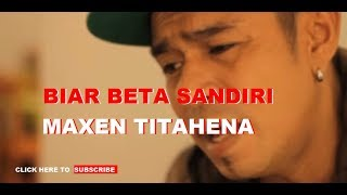 Lagu Ambon Terbaru BIAR BETA SANDIRI - VOCAL MAXEN TITAHENA NARUWE.mp3