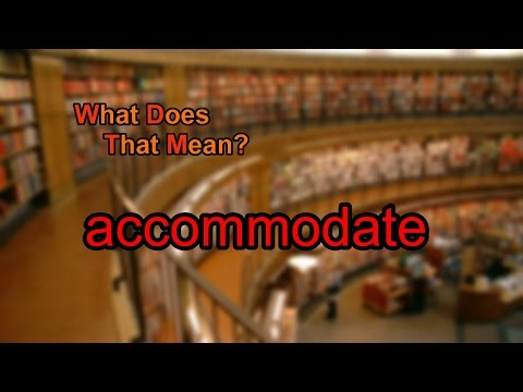 What does accommodate mean?