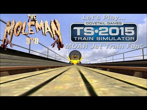 Let's Play: Train Simulator 2015, MOAR Jet Train Fun!