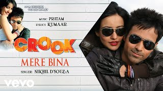 Pritam - Mere Bina Best Audio Song|Crook|Emraan Hashmi|Neha Sharma|Nikhil D'Souza
