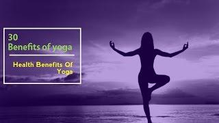 30 Benefits of yoga | Health Benefits Of Yoga