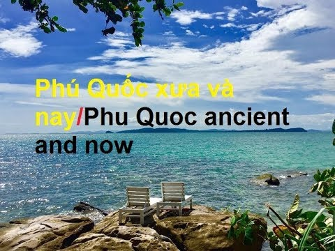 YDLC – Việt Nam/Phu Quoc Ngay Xua Và Nay/Phu Quoc in ancient and now peace town IsLand around
