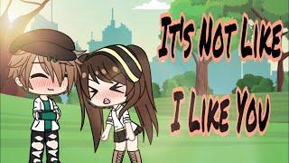 It's not like I like you// gacha life music video