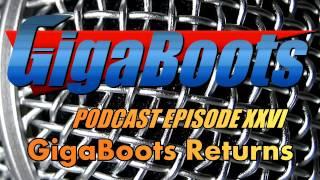 GigaBoots Podcast Epi 26 - GigaBoots Returns!