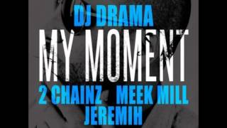 DJ Drama ft. 2 Chainz, Meek Mill & Jeremih -- My Moment [New CDQ Dirty NO DJ]