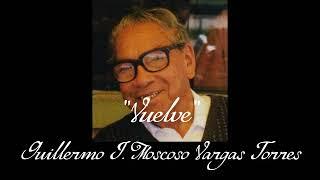 Vuelve - Guillermo J. Moscoso Vargas
