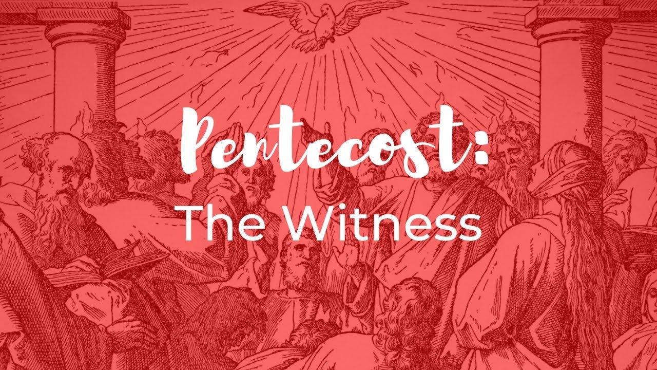 Pentecost | Part 3 - The Witness