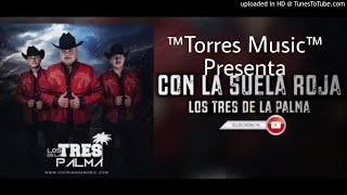 Con La Suela Roja - Los Tres De La Palma (Estudio 2017)  Exclusivo