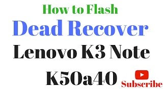 How to Flash or Dead Recovery Lenovo K3 Note K50a40 डेड फोन कैसे रिपेयर करे ?
