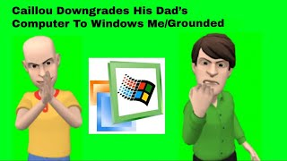 Caillou Downgrades His Dad's Computer To Windows Millenium Edition And Gets Grounded